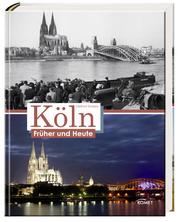 Köln – Früher und Heute – Aktualisierte Neuauflage