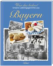 War das lecker! – Unsere Lieblingsgerichte aus Bayern