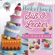 Häkelbuch Süß & lecker - Rezepte zum Häkeln und Backen