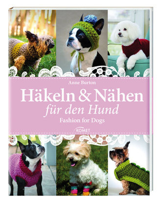 Häkeln & Nähen für den Hund - Komet Verlag GmbH